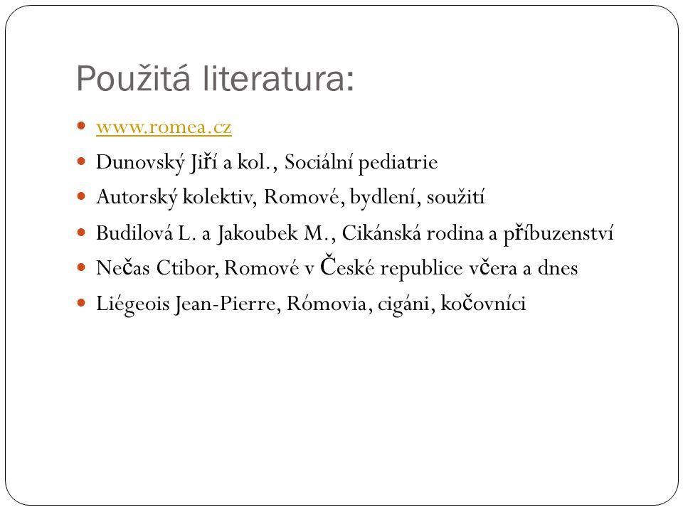 Použitá literatura:  www.romea.cz www.romea.cz  Dunovský Ji ř í a kol., Sociální pediatrie  Autorský kolektiv, Romové, bydlení, soužití  Budilová