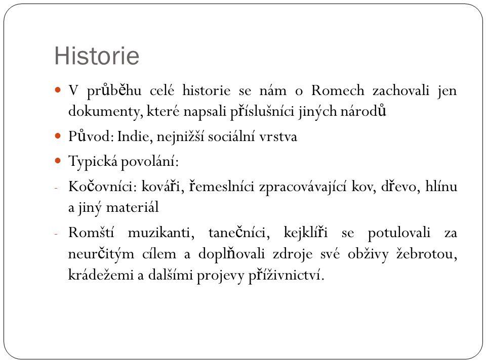 Historie  V pr ů b ě hu celé historie se nám o Romech zachovali jen dokumenty, které napsali p ř íslušníci jiných národ ů  P ů vod: Indie, nejnižší