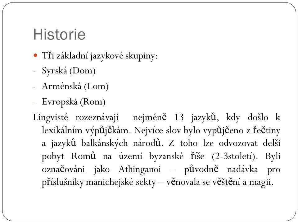 Historie  T ř i základní jazykové skupiny: - Syrská (Dom) - Arménská (Lom) - Evropská (Rom) Lingvisté rozeznávají nejmén ě 13 jazyk ů, kdy došlo k lexikálním výp ů j č kám.