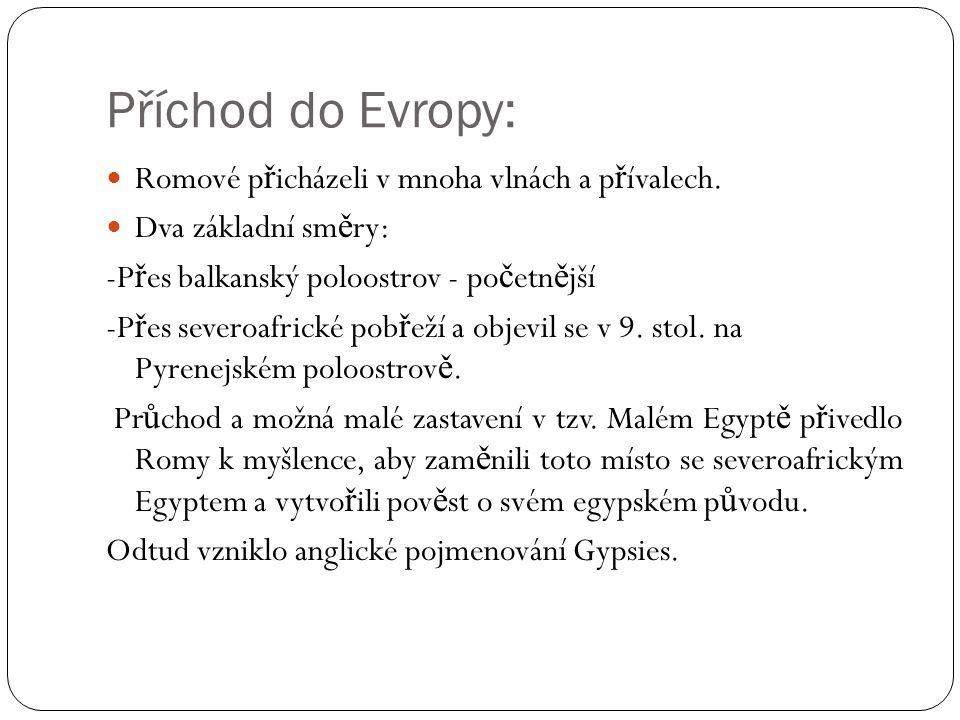 Příchod do Evropy:  Romové p ř icházeli v mnoha vlnách a p ř ívalech.