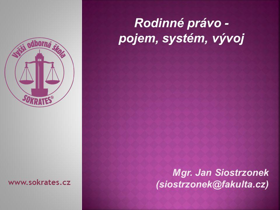 Mgr. Jan Siostrzonek (siostrzonek@fakulta.cz) www.sokrates.cz Rodinné právo - pojem, systém, vývoj