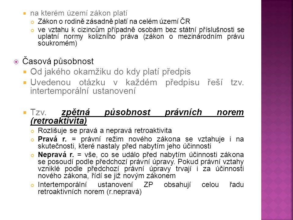  na kterém území zákon platí Zákon o rodině zásadně platí na celém území ČR ve vztahu k cizincům případně osobám bez státní příslušnosti se uplatní n