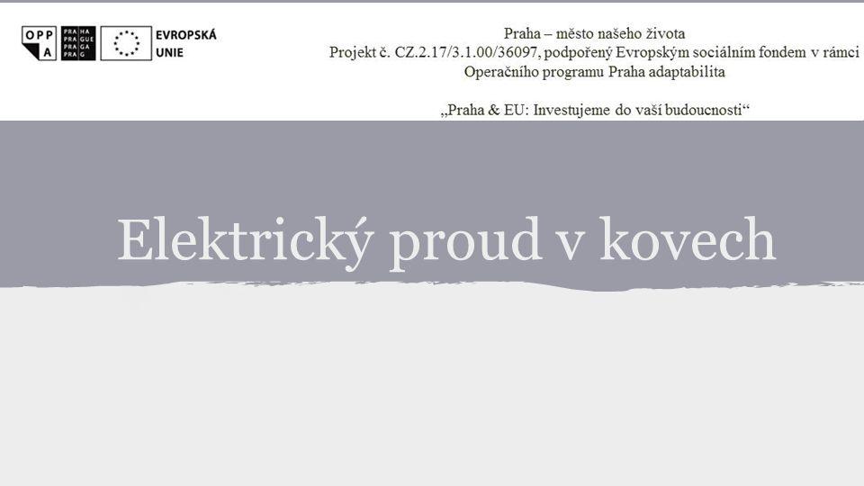 Veličiny • [U] (elektrické napětí) = V (volt) • [I] (elektrický proud) = A (ampér) • [R] (elektrický odpor) = V.A -1 = Ω (ohm) • [G] (elektrická vodivost) = Ω -1 = s (siemens) • [ρ] (měrný elektrický odpor) = Ω.m