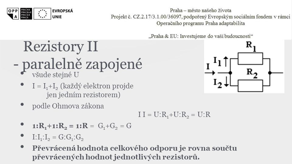 R 1 =2 Ω R 2 =3 Ω R = ? Ω G = 1:R = 1:2 + 1:3 = 5:6 R = 6:5 = 1,2 Ω