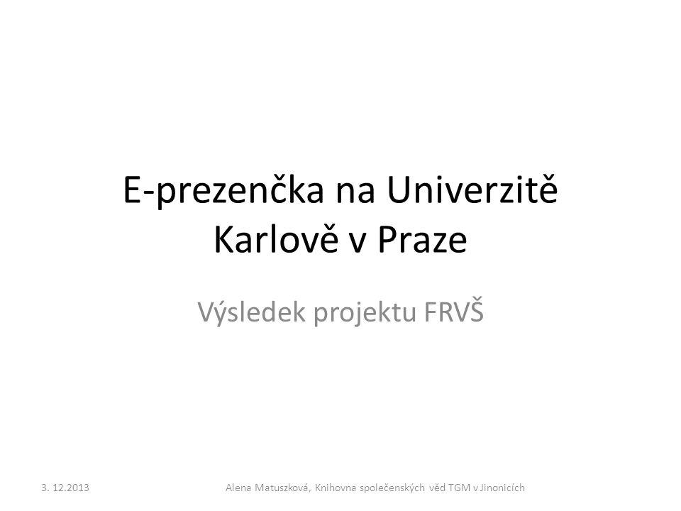 E-prezenčka na Univerzitě Karlově v Praze Výsledek projektu FRVŠ 3. 12.2013Alena Matuszková, Knihovna společenských věd TGM v Jinonicích