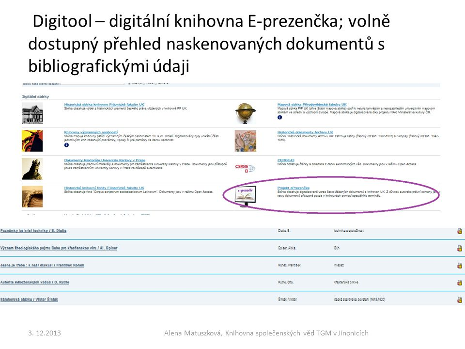 Digitool – digitální knihovna E-prezenčka; volně dostupný přehled naskenovaných dokumentů s bibliografickými údaji 3. 12.2013Alena Matuszková, Knihovn