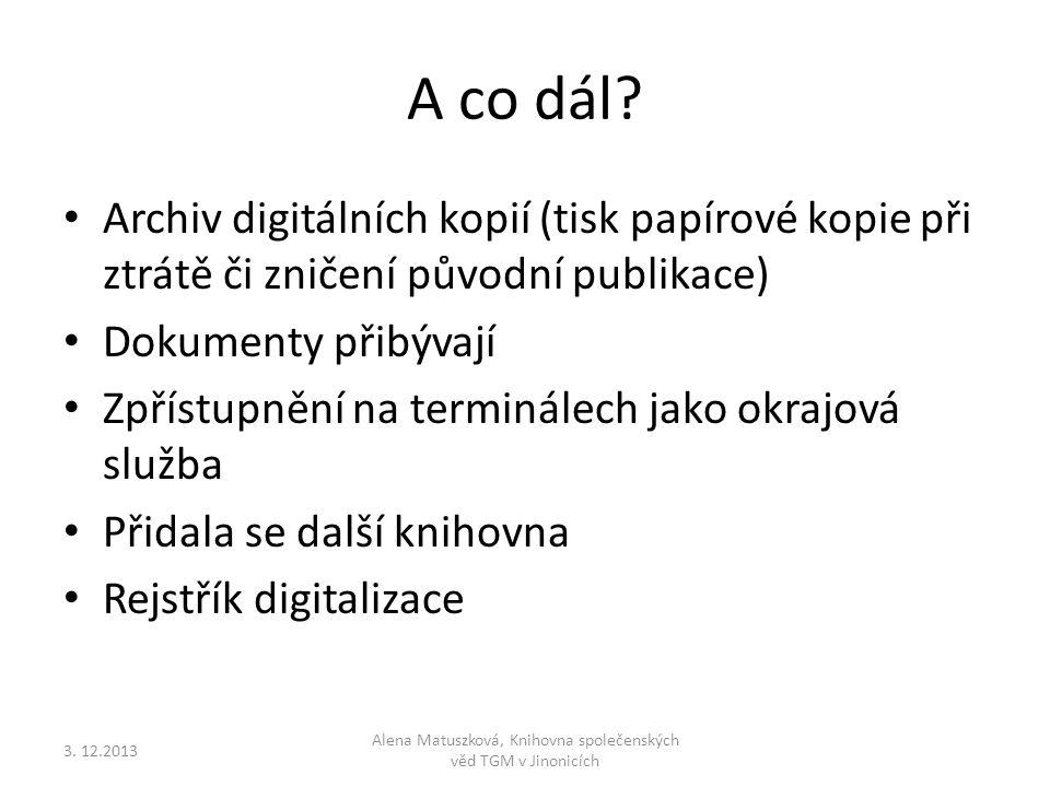 A co dál? • Archiv digitálních kopií (tisk papírové kopie při ztrátě či zničení původní publikace) • Dokumenty přibývají • Zpřístupnění na terminálech