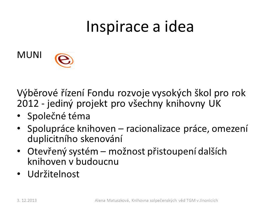 Inspirace a idea MUNI Výběrové řízení Fondu rozvoje vysokých škol pro rok 2012 - jediný projekt pro všechny knihovny UK • Společné téma • Spolupráce k