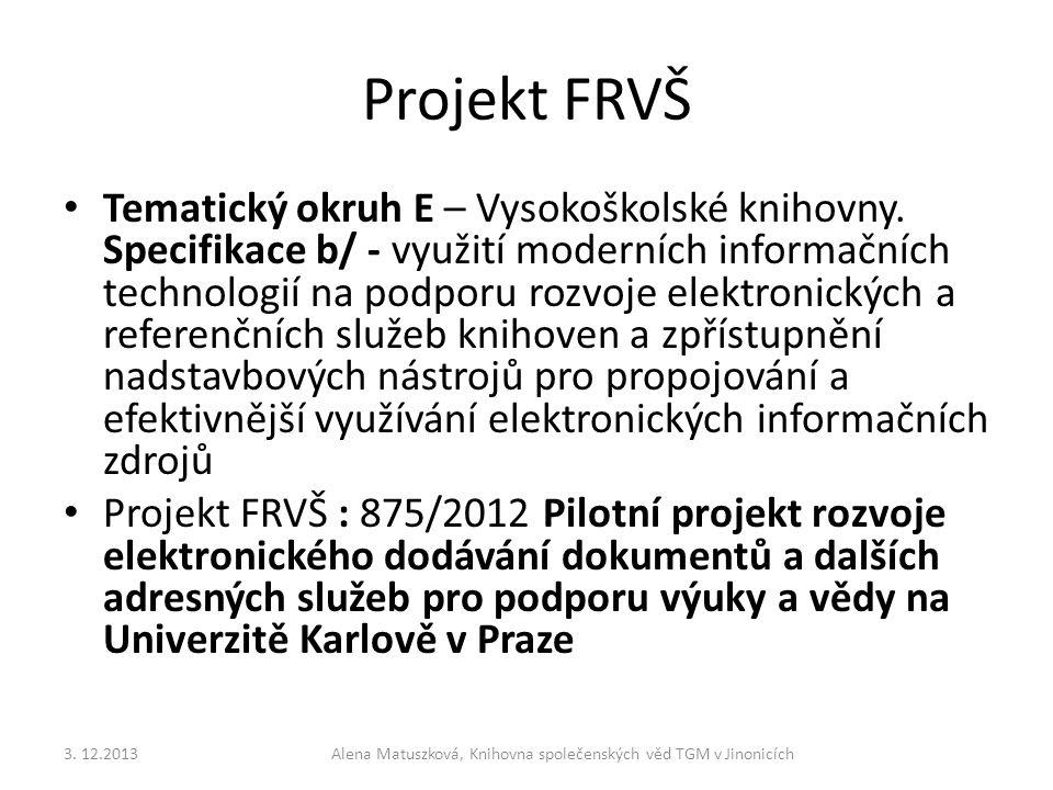 Projekt FRVŠ • Tematický okruh E – Vysokoškolské knihovny. Specifikace b/ - využití moderních informačních technologií na podporu rozvoje elektronický