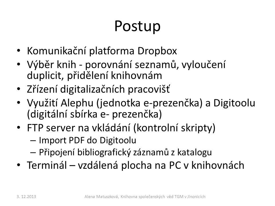 Postup • Komunikační platforma Dropbox • Výběr knih - porovnání seznamů, vyloučení duplicit, přidělení knihovnám • Zřízení digitalizačních pracovišť •