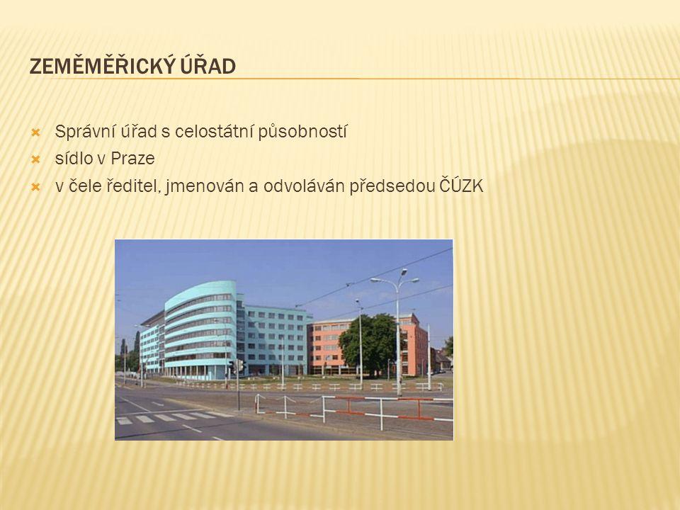  Správní úřad s celostátní působností  sídlo v Praze  v čele ředitel, jmenován a odvoláván předsedou ČÚZK