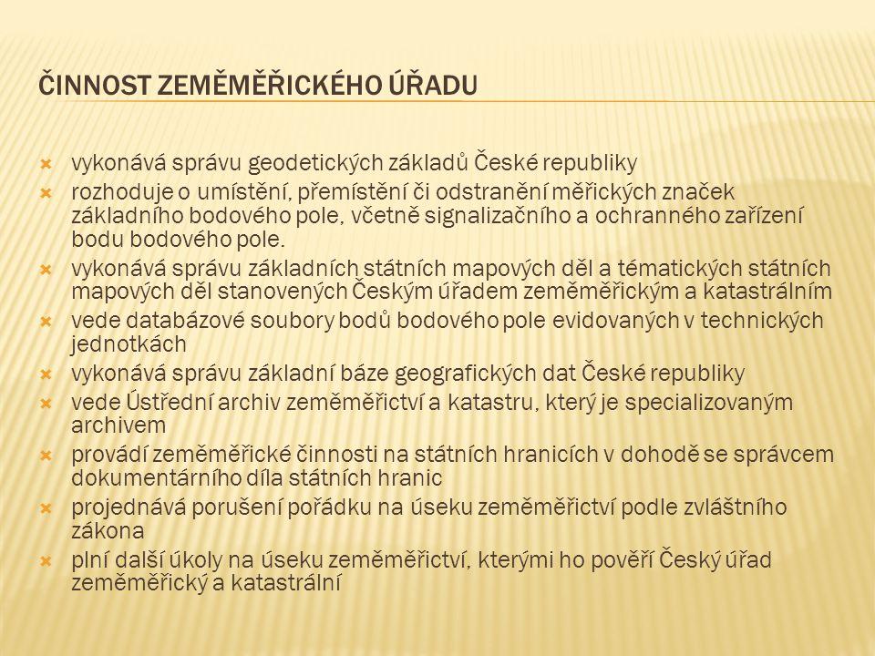  vykonává správu geodetických základů České republiky  rozhoduje o umístění, přemístění či odstranění měřických značek základního bodového pole, vče