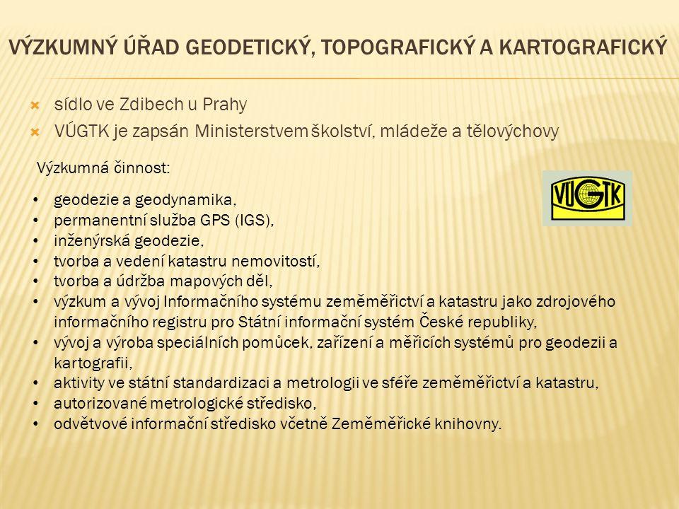 VÝZKUMNÝ ÚŘAD GEODETICKÝ, TOPOGRAFICKÝ A KARTOGRAFICKÝ  sídlo ve Zdibech u Prahy  VÚGTK je zapsán Ministerstvem školství, mládeže a tělovýchovy Výzk