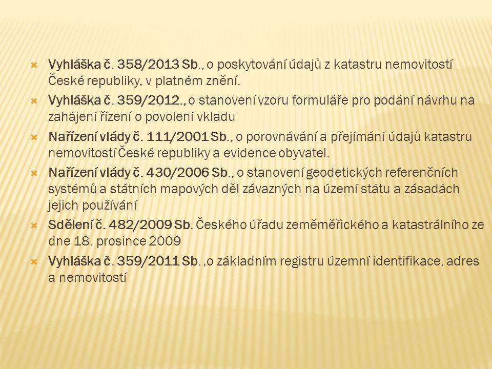  Vyhláška č. 358/2013 Sb., o poskytování údajů z katastru nemovitostí České republiky, v platném znění.  Vyhláška č. 359/2012., o stanovení vzoru fo
