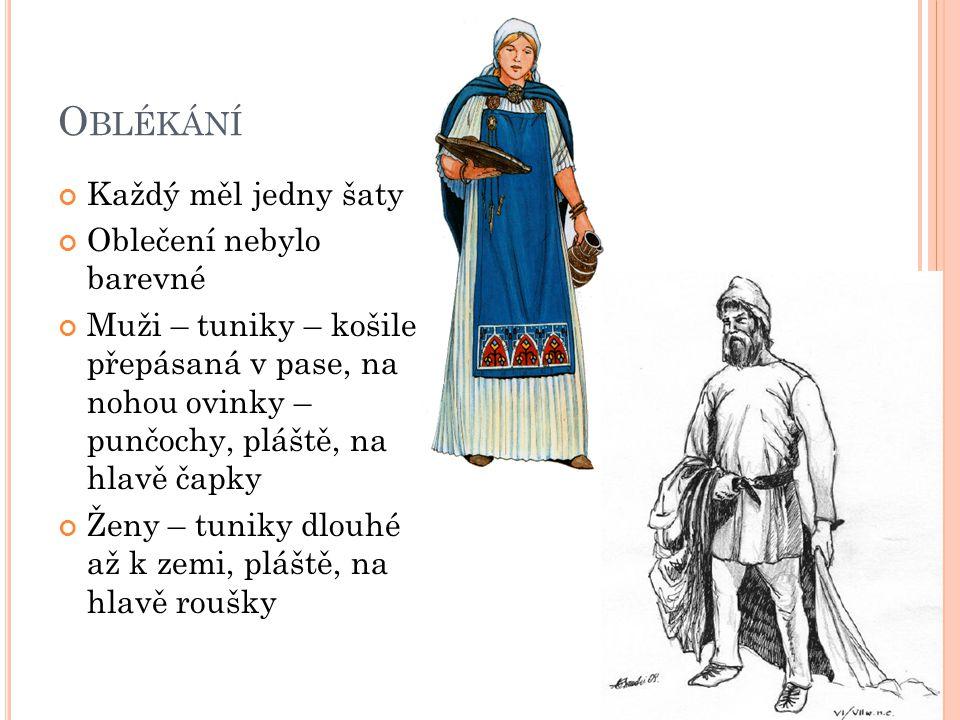 O BLÉKÁNÍ Každý měl jedny šaty Oblečení nebylo barevné Muži – tuniky – košile přepásaná v pase, na nohou ovinky – punčochy, pláště, na hlavě čapky Žen