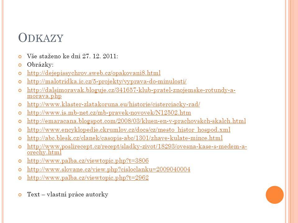 O DKAZY Vše staženo ke dni 27. 12. 2011: Obrázky: http://dejepissychrov.sweb.cz/opakovani8.html http://malotridka.ic.cz/5-projekty/vyprava-do-minulost