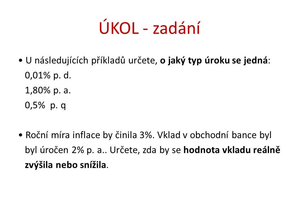 ÚKOL - zadání • U následujících příkladů určete, o jaký typ úroku se jedná: 0,01% p.