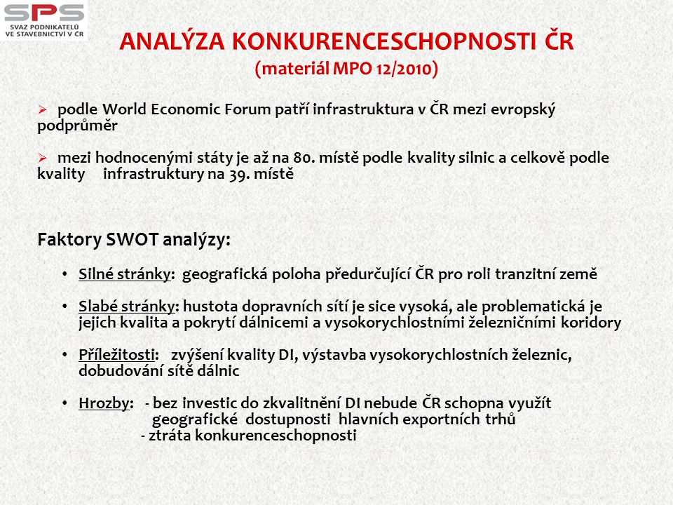 """ předpokládá do roku 2025 vybudovat pouze 480 km dálnic a rychlostních komunikací, to není ani polovina rozsahu potřebného k dobudování páteřní sítě komunikací  je v rozporu s """"Politikou územního rozvoje ČR schváleného vládou ČR  je v rozporu s """"Analýzou konkurenceschopnosti ČR vydanou MPO  uvažuje s nedostatečnou výší národních zdrojů v rozpočtu  zpracování jednotlivých dopravních oborů je nevyvážené  do projektů PPP jsou zařazeny nepřipravené stavby  zjednodušená multikriteriální analýza je bez jakýchkoli návrhů řešení  neřeší možnosti a varianty k získání dalších finančních zdrojů Dokument je defenzivní, nezajišťuje potřebný rozvoj DI, nehledá alternativy financování – SPS ho odmítá"""