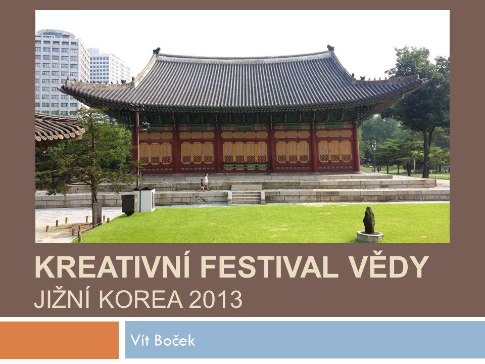 KREATIVNÍ FESTIVAL VĚDY JIŽNÍ KOREA 2013 Vít Boček