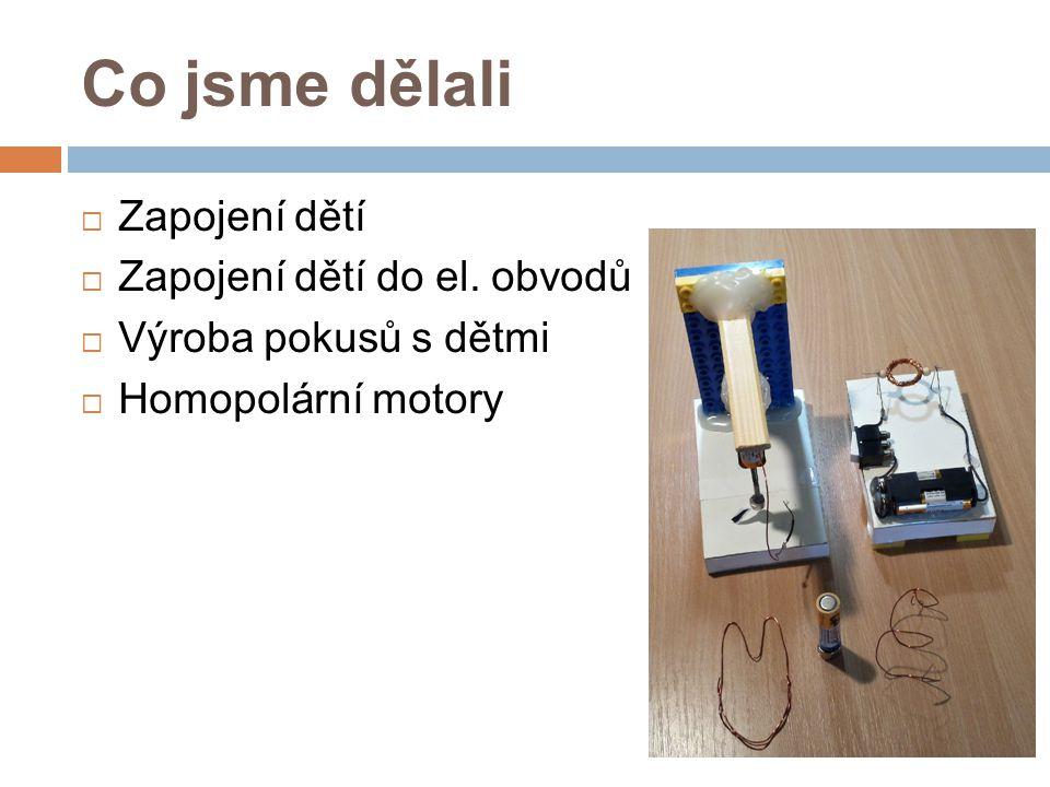 Co jsme dělali  Zapojení dětí  Zapojení dětí do el. obvodů  Výroba pokusů s dětmi  Homopolární motory