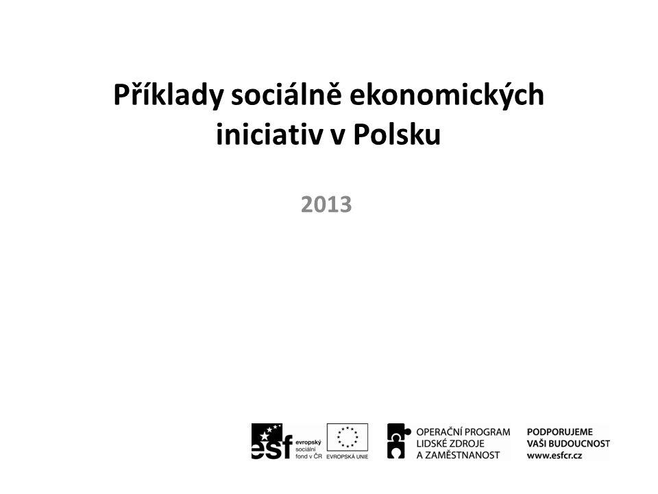Příklady sociálně ekonomických iniciativ v Polsku 2013
