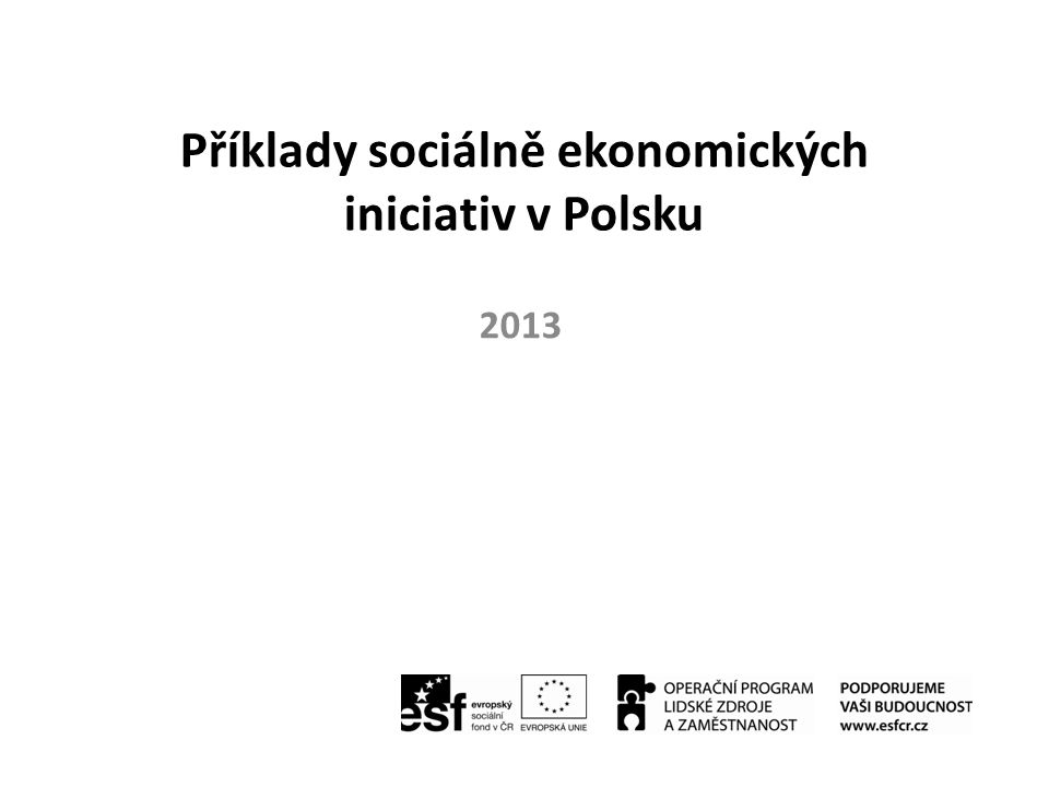 "Přehled iniciativ 1.Bałtów - Jurský park 2.Inowrocław - Asociace vzájemné pomoci ""Flandria 3.Piatkow - Sociální družstvo ""Tajná zahrada"
