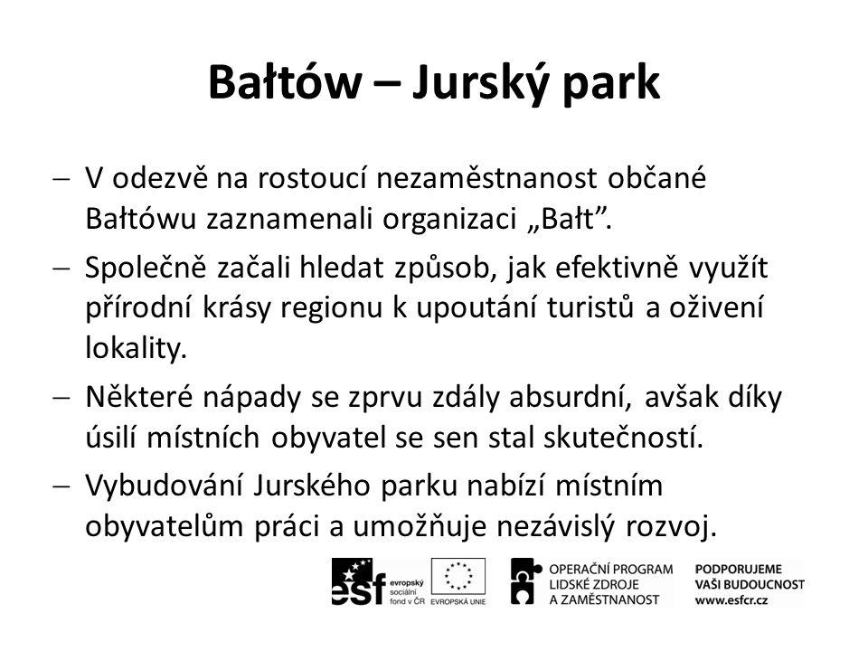 """Bałtów – Jurský park  V odezvě na rostoucí nezaměstnanost občané Bałtówu zaznamenali organizaci """"Bałt"""".  Společně začali hledat způsob, jak efektivn"""