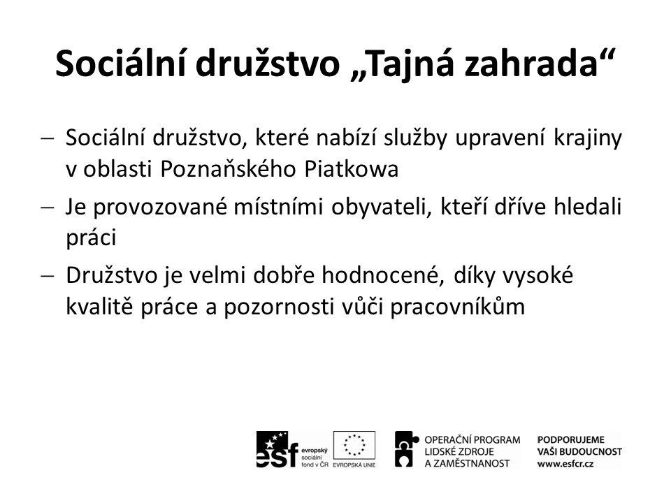 """Sociální družstvo """"Tajná zahrada""""  Sociální družstvo, které nabízí služby upravení krajiny v oblasti Poznaňského Piatkowa  Je provozované místními o"""