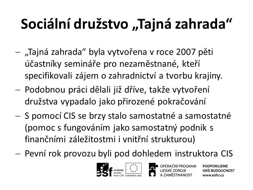 """Sociální družstvo """"Tajná zahrada""""  """"Tajná zahrada"""" byla vytvořena v roce 2007 pěti účastníky semináře pro nezaměstnané, kteří specifikovali zájem o z"""