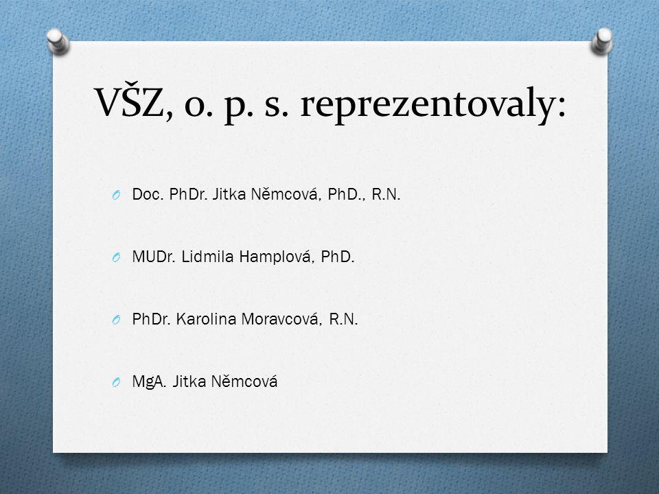 VŠZ, o.p. s. reprezentovaly: O Doc. PhDr. Jitka Němcová, PhD., R.N.