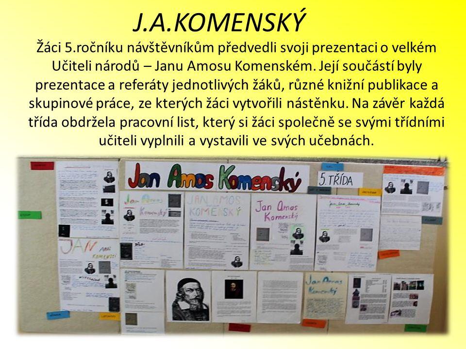 Žáci 5.ročníku návštěvníkům předvedli svoji prezentaci o velkém Učiteli národů – Janu Amosu Komenském. Její součástí byly prezentace a referáty jednot