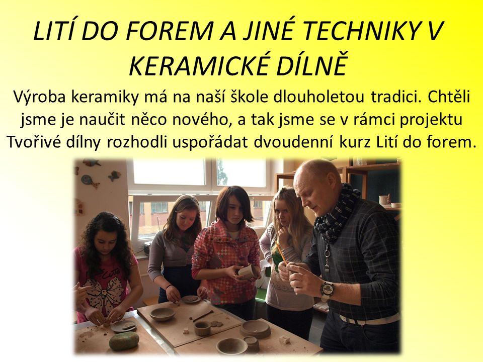 Výroba keramiky má na naší škole dlouholetou tradici. Chtěli jsme je naučit něco nového, a tak jsme se v rámci projektu Tvořivé dílny rozhodli uspořád