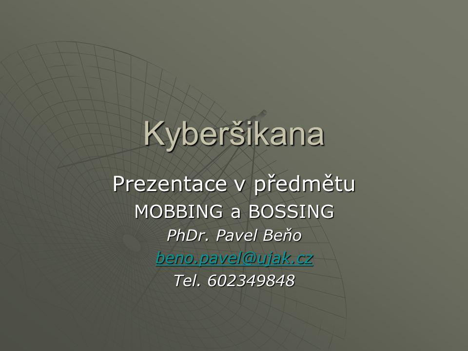 Kyberšikana Prezentace v předmětu MOBBING a BOSSING PhDr. Pavel Beňo beno.pavel@ujak.cz Tel. 602349848