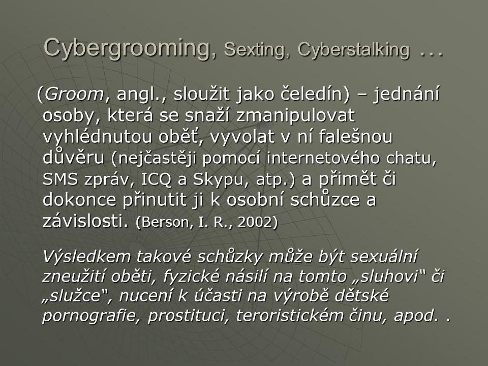Cybergrooming, Sexting, Cyberstalking … (Groom, angl., sloužit jako čeledín) – jednání osoby, která se snaží zmanipulovat vyhlédnutou oběť, vyvolat v