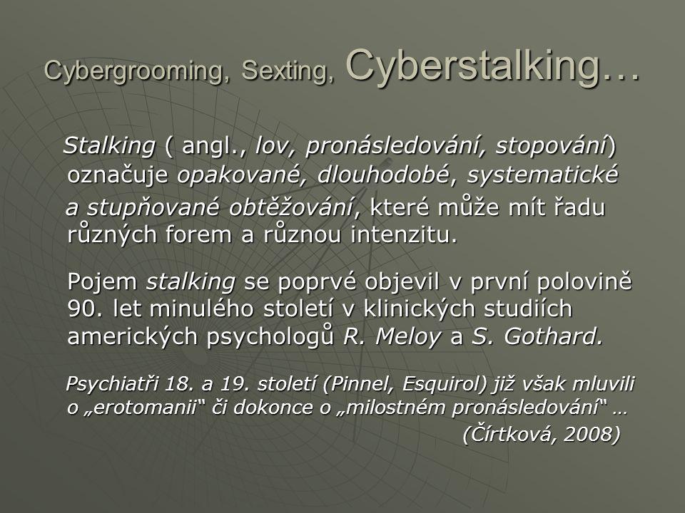 Cybergrooming, Sexting, Cyberstalking… Stalking ( angl., lov, pronásledování, stopování) označuje opakované, dlouhodobé, systematické Stalking ( angl.
