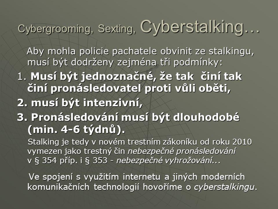 Cybergrooming, Sexting, Cyberstalking… Aby mohla policie pachatele obvinit ze stalkingu, musí být dodrženy zejména tři podmínky: Aby mohla policie pac