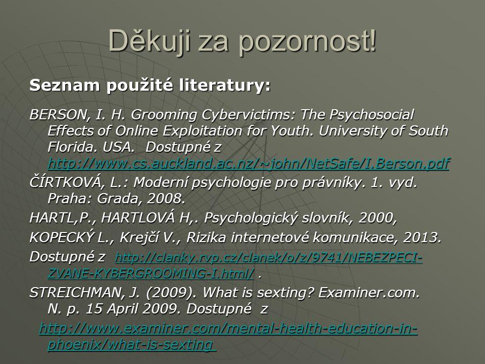 Děkuji za pozornost! Seznam použité literatury: BERSON, I. H. Grooming Cybervictims: The Psychosocial Effects of Online Exploitation for Youth. Univer