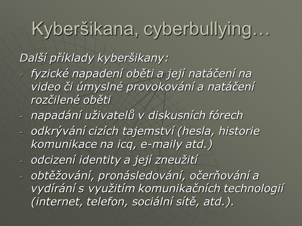Kyberšikana, cyberbullying… Další příklady kyberšikany: - fyzické napadení oběti a její natáčení na video či úmyslné provokování a natáčení rozčilené