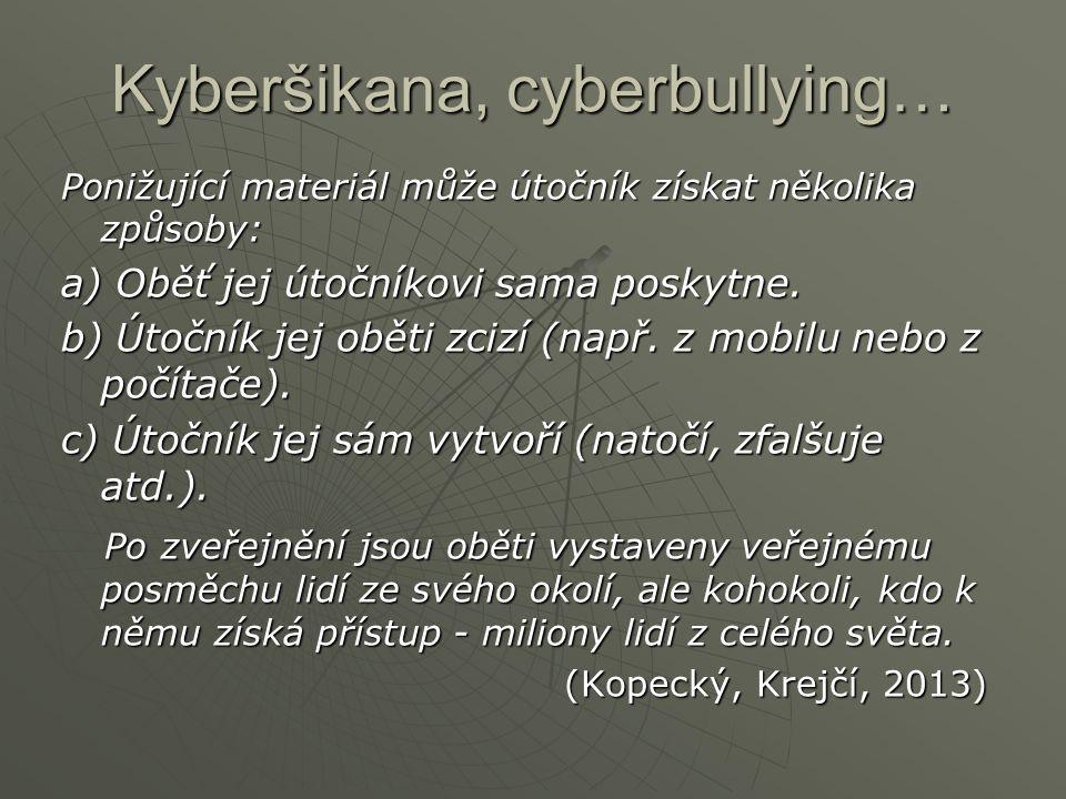 Kyberšikana, cyberbullying… Ponižující materiál může útočník získat několika způsoby: a) Oběť jej útočníkovi sama poskytne. b) Útočník jej oběti zcizí