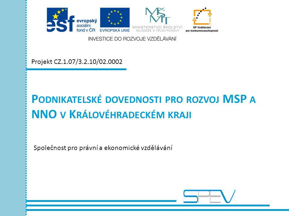 P ODNIKATELSKÉ DOVEDNOSTI PRO ROZVOJ MSP A NNO V K RÁLOVÉHRADECKÉM KRAJI Projekt CZ.1.07/3.2.10/02.0002 Společnost pro právní a ekonomické vzdělávání