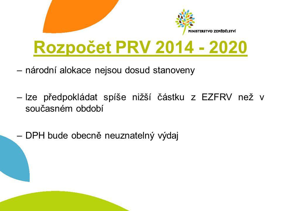 Rozpočet PRV 2014 - 2020 –národní alokace nejsou dosud stanoveny –lze předpokládat spíše nižší částku z EZFRV než v současném období –DPH bude obecně neuznatelný výdaj