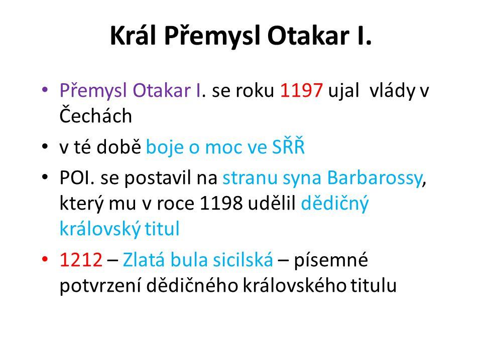 Král Přemysl Otakar I. • Přemysl Otakar I. se roku 1197 ujal vlády v Čechách • v té době boje o moc ve SŘŘ • POI. se postavil na stranu syna Barbaross