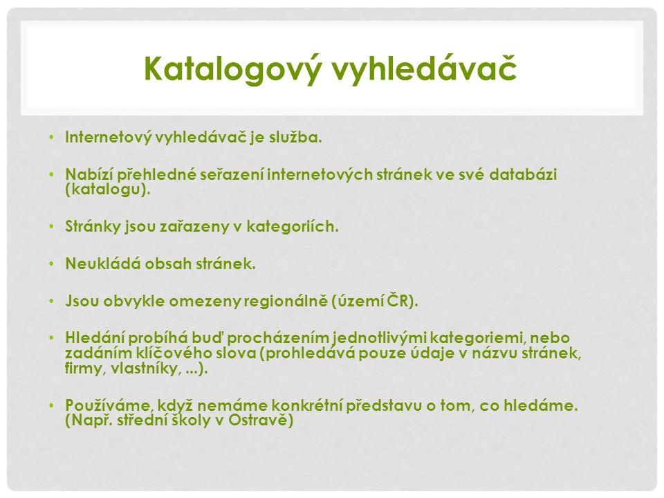Katalogový vyhledávač • Internetový vyhledávač je služba.