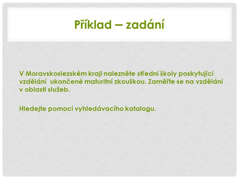 Příklad – řešení Promyslím, co hledám: škola, střední, zaměření na obchod, služby, kraj Moravskoslezský.