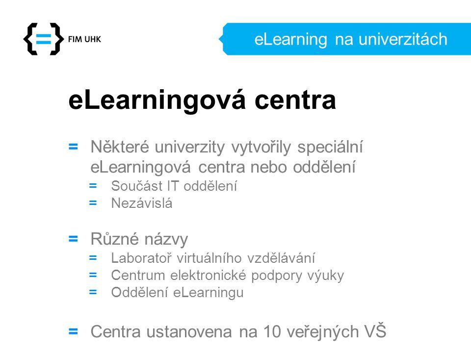 eLearning na univerzitách eLearningová centra = Některé univerzity vytvořily speciální eLearningová centra nebo oddělení = Součást IT oddělení = Nezáv