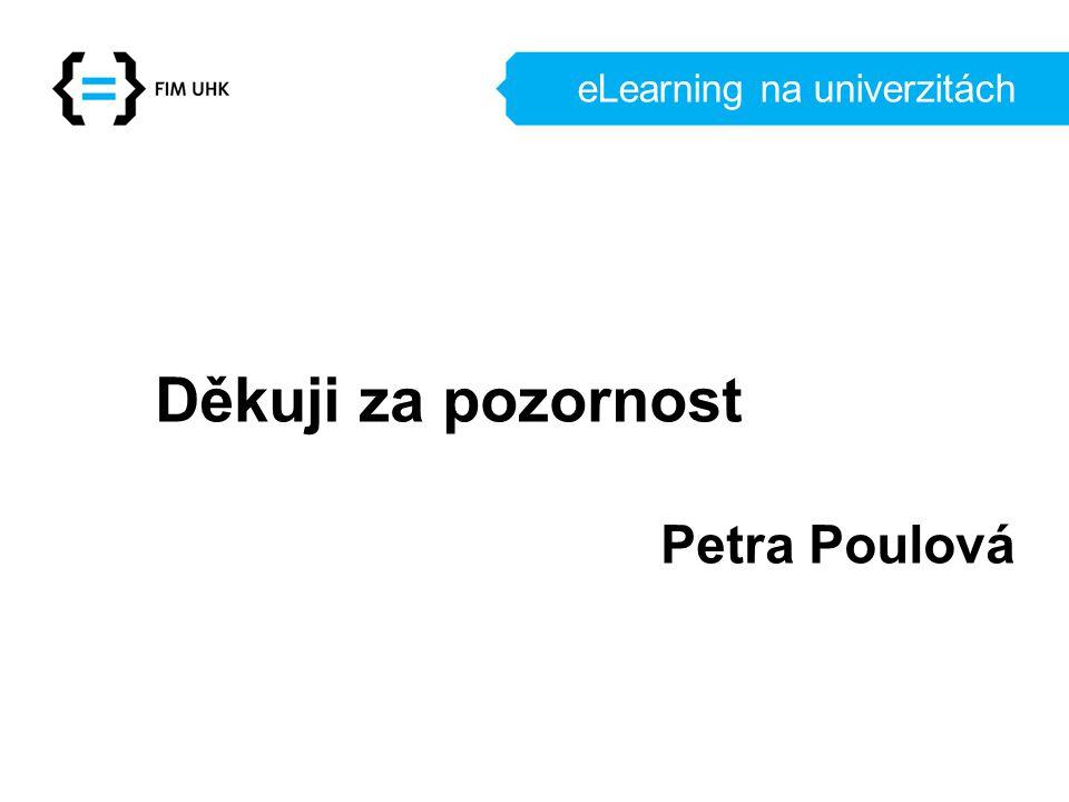 eLearning na univerzitách Děkuji za pozornost Petra Poulová