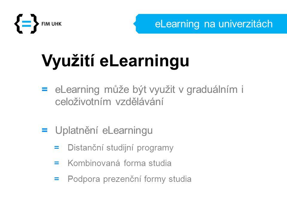 eLearning na univerzitách Využití eLearningu = eLearning může být využit v graduálním i celoživotním vzdělávání = Uplatnění eLearningu = Distanční stu