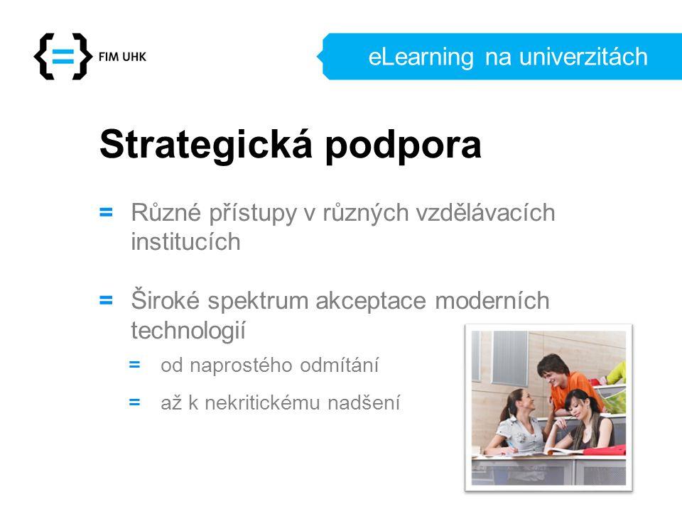 eLearning na univerzitách Strategická podpora = Různé přístupy v různých vzdělávacích institucích = Široké spektrum akceptace moderních technologií =