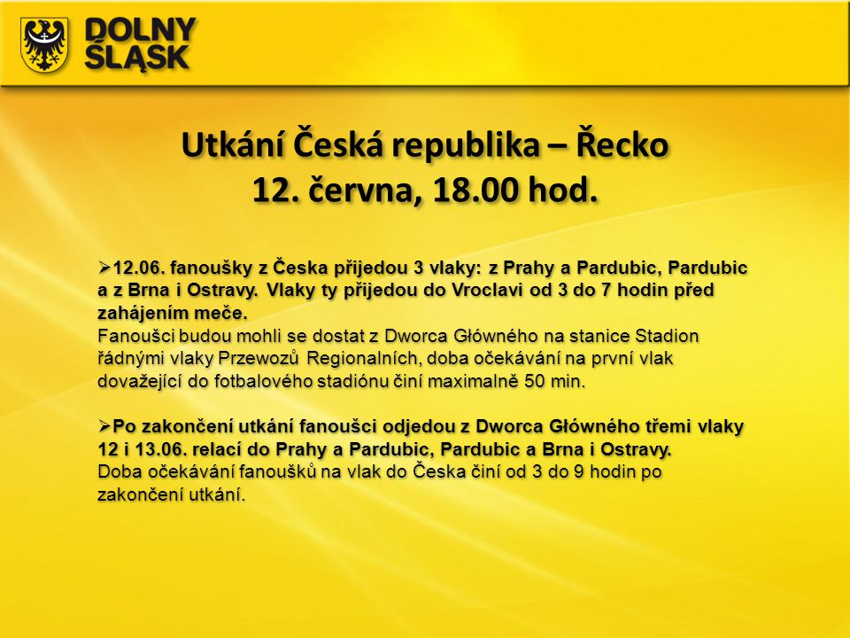 Utkání Česká republika – Řecko 12. června, 18.00 hod. Utkání Česká republika – Řecko 12. června, 18.00 hod.  12.06. fanoušky z Česka přijedou 3 vlaky