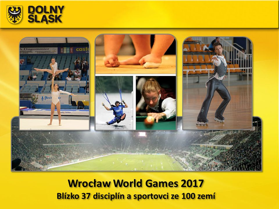 Wrocław World Games 2017 Blízko 37 disciplín a sportovci ze 100 zemí Wrocław World Games 2017 Blízko 37 disciplín a sportovci ze 100 zemí